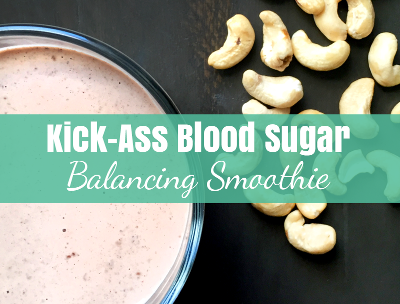Kick-Ass Blood Sugar Balancing Smoothie