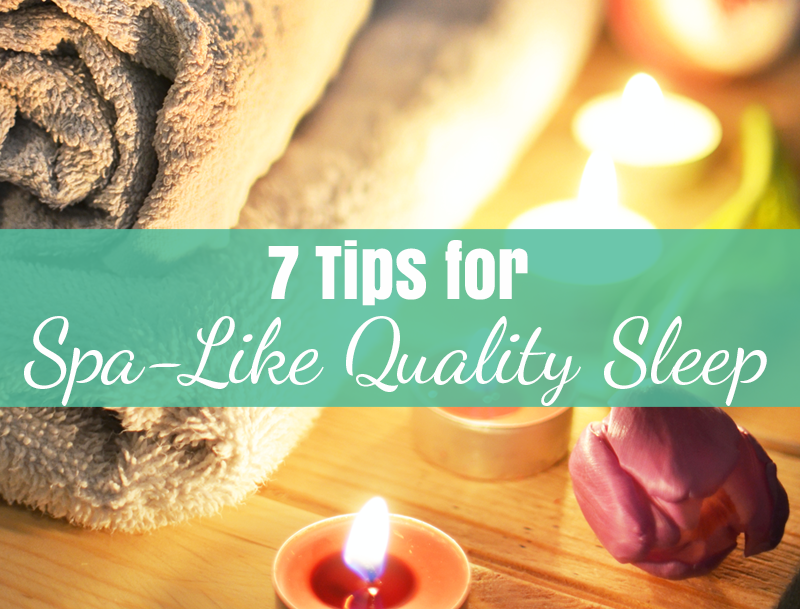 7 Tips for Spa-Like Quality Sleep