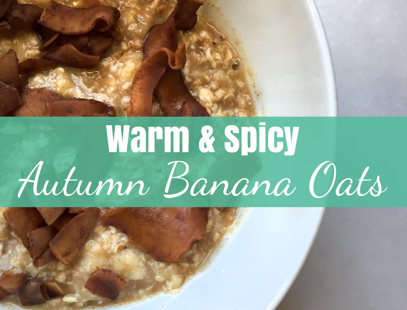Warm & Spicy Autumn Banana Oats