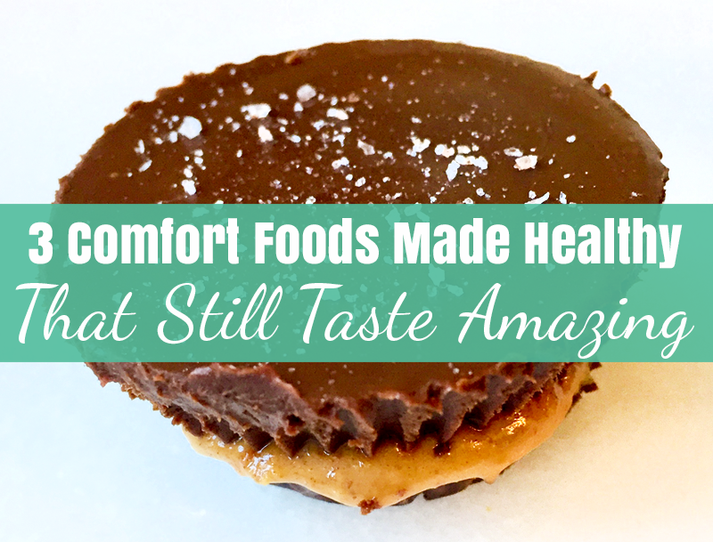 3 Comfort Foods Made Healthy That Still Taste Amazing